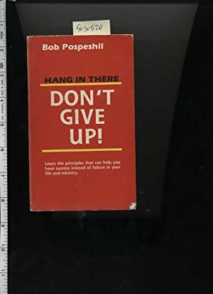 Hang in There : Don't Give Up : Learn the Principles That Can Help You Have Success Instead of ...