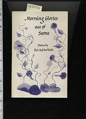 Morning glories Out of Stone : Poems By Lisl Auf Der Heide [poetry, Beautiful Moments captured in ...