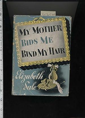 My Mother Bids Me Bind My Hair [novel, Story of Fenella Rand, Tacoma, Personal saga, fiction]: ...