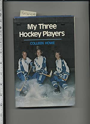 My Three Hockey Players [biography of Gordie Howe and His Family, True Life Stories, Autorbiograpy,...