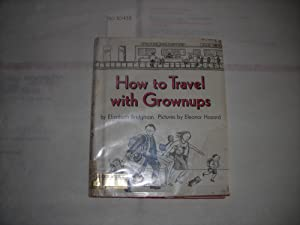 How to Travel with Grownups [Children, Family, Offers Helpful Hints to Youthful Wayfarers Who ...