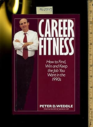 Career Fitness : How to Find, Win, and Keep the Job You Want in the 1990s: Weddle, Peter D. / THIS ...