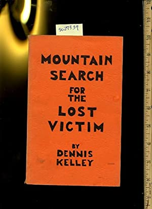 Mountain Search for the Lost Victim [procedures for Finding Lost People in the Wilderness, Strategy...