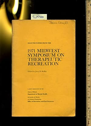 Selected Papers from the 1971 Midwest Symposium on Therapeutics Recreaion : a Joint Publication of ...