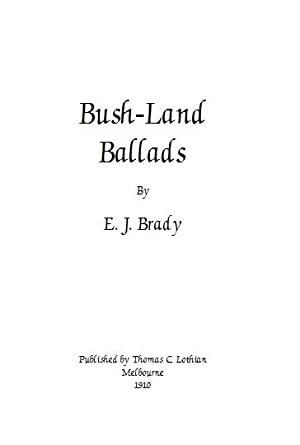Bushland / Bush Land Ballads [ Anecdotes , Poetry , Prose , Verse , Personal Recollections, ...