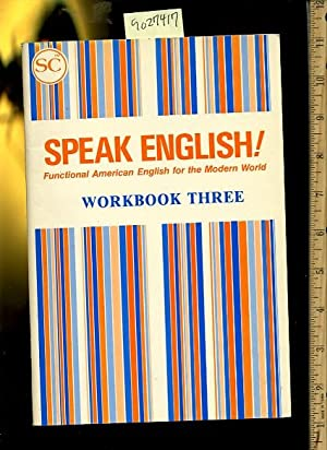 Speak English : Functional American English for the Modern World : Workbook Three / 3 [ TESOL,...