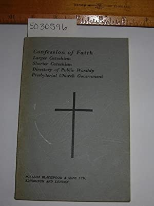 The Confesion of Faith : Larger Catechism Shorter Catechism Directory of Public Worship ...