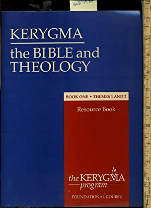 Kerygma : The Bible and Theology : Book One : Themes 1 and 2 : Resource Book : The Kerygma Program:...