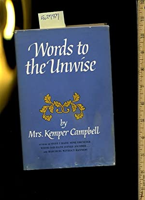 Words to the Unwise / SIGNED BY THE AUTHOR: Campbell, Kemper, Mrs. / Author of Here I Raise Mine ...