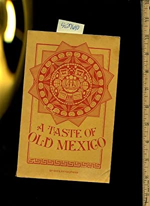 A Taste of Old Mexico [A Cookbook / Recipe Collection / Compilation of Fresh Ideas, ...