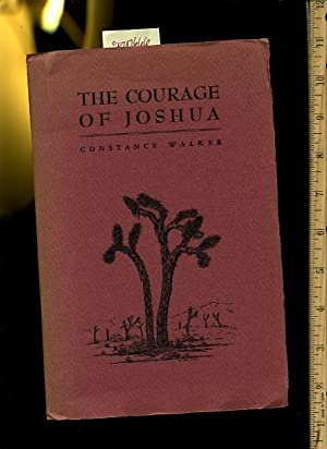 The Courage of Joshua : Desert Songs [poetry Complimented with Drawings By of Johua Trees By the ...