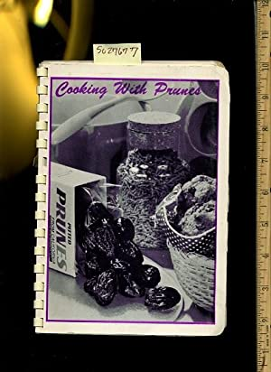 Cooking with Prunes [A Cookbook / Recipe Collection / Compilation of Fresh Ideas, ...