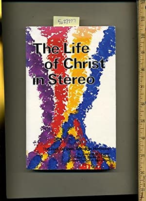 The Life of Christ in Stereo : The Four Gospels speak in Harmony [religious Readings, critical/...