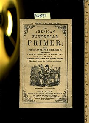 The American Pictorial Primer : Or the First Book for Children Designed for Home or Parental ...