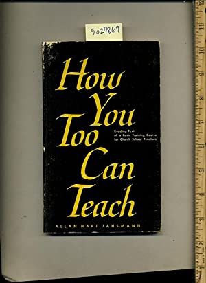 How You Too Can Teach : Reading Text of a Basing Training Course for Church School Teachers: Allan ...