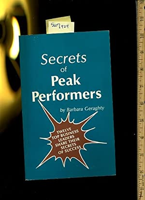 Secrets of Peak Performers : 12 / Twelve Top Business Leaders Share Their Secrets of Success [...