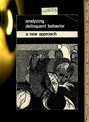 Analyzing Delinquent Behavior : a New Approach [Critical / Practical Study ; Review Reference ...