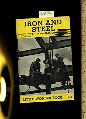 Iron and Steel : Little Wonder Book No. 611 [juvenile Reader, Biography of Steel Engineering, ...