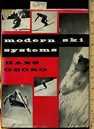 Modern Ski Systems: Hans Georg / THIS BOOK IS SIGNED BY THE AUTHOR / introduction By Sig Buchmayr