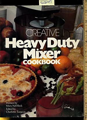 Creative Heavy Duty Mixer Cookbook [A Cookbook / Recipe Collection / Compilation of Fresh...