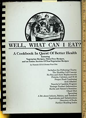 Well What Can I Eat ? A Cookbook in Quest of Better Health : Featureing Vegetarian Recipes, Dairy ...