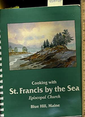 Cooking with St. Francis by the Sea Episcopal Church Blue Hill Maine [A Cookbook / Recipe ...