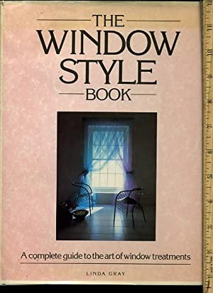 The Window Style Book : a Complete Guide to the Art of Window Treatments [oversized Pictorial of ...