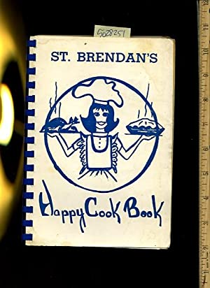 St. Brendan's Happy Cook Book [A Cookbook / Recipe Collection / Compilation of Fresh...
