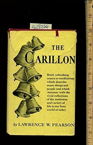 The Carillon : Brief Refreshing Essays or Meditations Which Describe Many Things and People and ...