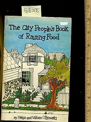 The City People's Book of Raising Food [urban Organic Vegetable Gardening, Small Animal ...