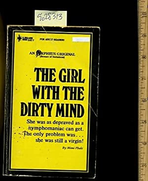 The Girl with the Dirty Mind : She Was as Depraved as a Nymphomaniac Can Get : The Only Problem Was...