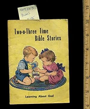 Two N Three Time Bible Stories : Learning About God [Pictorial Children's reader]: Mears, ...