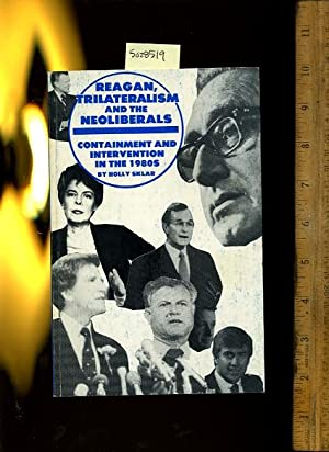 Reagan Trilateralism and the Neoliberals: Containment and Intervention in the 1980s: Holly Sklar