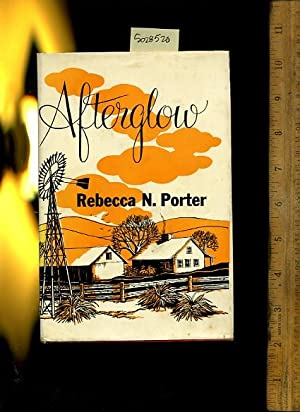 Afterglow [novel, Fiction, Ranching, Charles Clark, Ruby Lovelace, Migrant Workers, Memories, ...