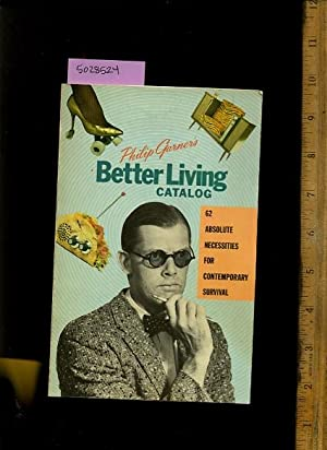 Philip Garner's Better Living Catalog : 62 / Sixty Two Absolute Necessities for ...
