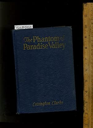 The Phantom of Paradise Valley [novel, Fiction,: Covington Clarke / Autor of the Lost Canyon