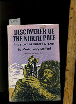 Discoverer of the North Pole : The Story of Robert E. Peary: Marie Peary Stafford / Walter Buehr / ...