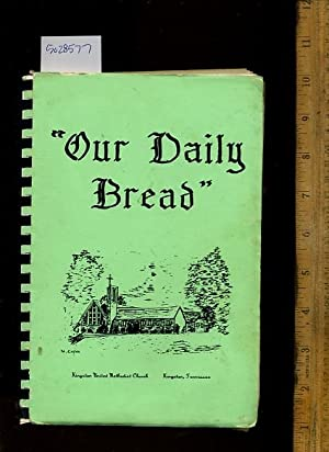 Our Daily Bread [A Cookbook / Recipe Collection / Compilation of Fresh Ideas, Traditional / ...