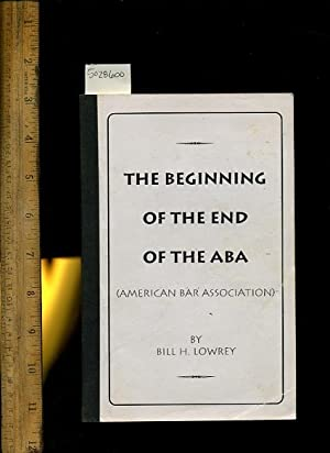 The Beginning of the End of the ABA : American Bar Association: Bill H. Lowrey