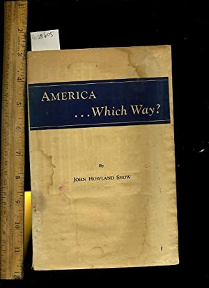 America Which Way : Integrity and Firmness are All I Can Promise [patriotic History, Propaganda, ...