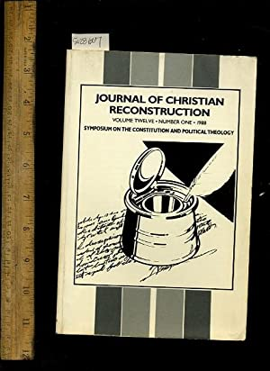 Journal of Christian Reconstruction : Volume Twelve / 12 : Number One / 1 1990 to 91 : Symposium on...