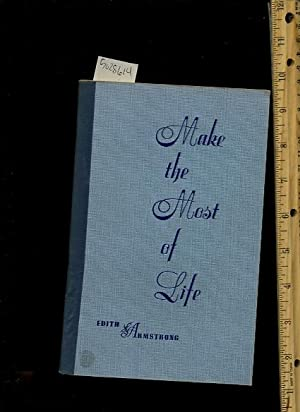 Make the Most of Life [Self help Reference Guide, Expert Advice, Inspiration and Prosperity, ...