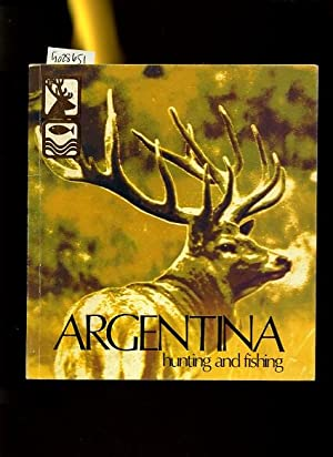 Argentina : Hunting and Fishing [pictorial Travel Guide, Maps, Highlights, Sights, Wildlife, ...
