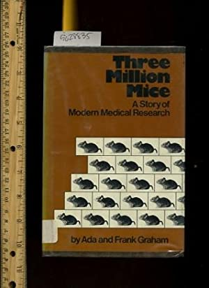 Three Million Mice : a Story of Modern Medical Research [mice as Laboratory Animals, Breeding for ...