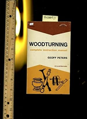 Woodturning : Complete instruction Manual with 42 Illustrations [wood, Woodworking Comprehensive ...