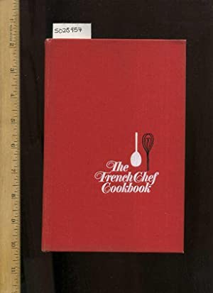 The French Chef Cookbook 1968 Edition [A Cookbook / Recipe Collection / Compilation of ...