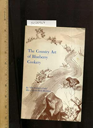 The Country Art of Blueberry Cookery : 185 Mouth Watering Recipes [A Cookbook / Recipe ...