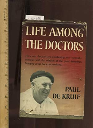 life Among the Doctors : How Our Doctors are Combining New Scientific Miracles with the Religion of...