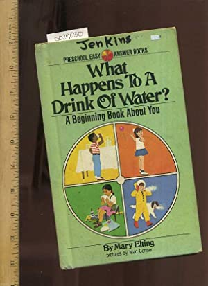 Preschool Early Answer Books : What Happens to a Drink of Water ? a Beginning Book About You [...