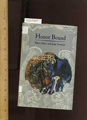 Honor Bound [Juvenile Novel 1784, American War of Independence]: Mary Alice ; John Downie ; Joan ...